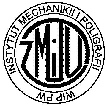 Instytut Mechaniki i Poligrafii Wydział Inżynierii Produkcji POLITECHNIKA WARSZAWSKA