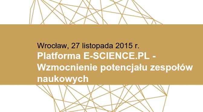 Platforma E-SCIENCE.PL —Wzmocnienie potencjału zespołów naukowych